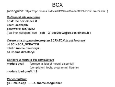 BCX (user guide: https://hpc. cineca