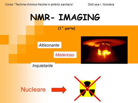 NMR- IMAGING Nucleare Altisonante Misterioso Inquietante (1° parte)