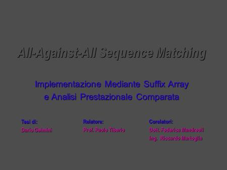All-Against-All Sequence Matching Implementazione Mediante Suffix Array e Analisi Prestazionale Comparata Corelatori: Dott. Federica Mandreoli Ing. Riccardo.