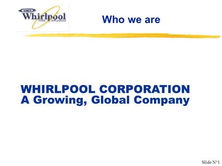 WHIRLPOOL CORPORATION A Growing, Global Company
