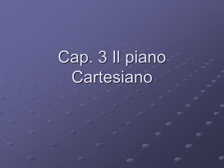 Cap. 3 Il piano Cartesiano