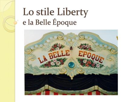 Lo stile Liberty e la Belle Époque