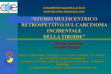 """STUDIO MULTICENTRICO RETROSPETTIVO SUL CARCINOMA INCIDENTALE"