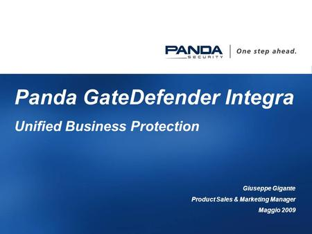 1 Panda GateDefender Integra Unified Business Protection Giuseppe Gigante Product Sales & Marketing Manager Maggio 2009.