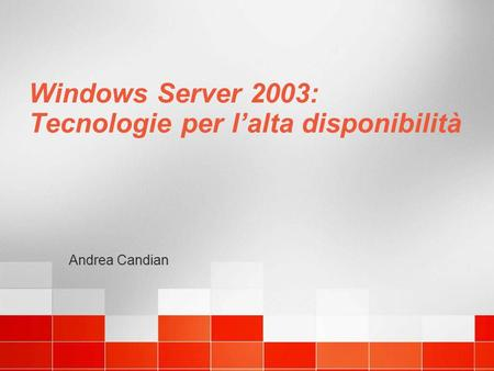 Windows Server 2003: Tecnologie per lalta disponibilità Andrea Candian.