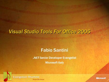 Visual Studio Tools For Office 2005 Fabio Santini. NET Senior Developer Evangelist Microsoft Italy.