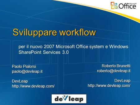 Sviluppare workflow per il nuovo 2007 Microsoft Office system e Windows SharePoint Services 3.0 Paolo Pialorsi