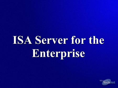 ISA Server for the Enterprise. Clients Client Overview Internet ISA Server SecureNAT Client Do not require you to deploy client software or configure.