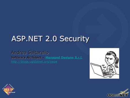 ASP.NET 2.0 Security Andrea Saltarello Software Architect – Software Architect – Managed Designs S.r.l.Managed Designs S.r.l.
