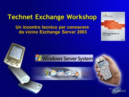 Technet Exchange Workshop Un incontro tecnico per conoscere da vicino Exchange Server 2003.