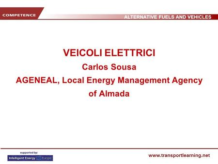 ALTERNATIVE FUELS AND VEHICLES www.transportlearning.net VEICOLI ELETTRICI Carlos Sousa AGENEAL, Local Energy Management Agency of Almada.