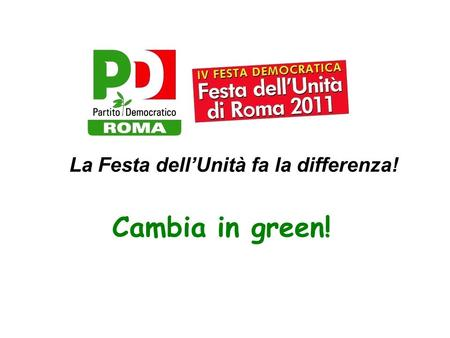 La Festa dellUnità fa la differenza! Cambia in green!