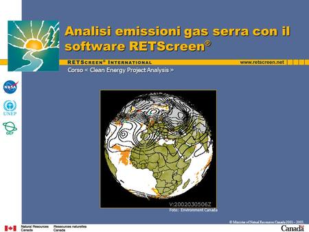 Corso « Clean Energy Project Analysis » Analisi emissioni gas serra con il software RETScreen ® © Minister of Natual Resources Canada 2001 – 2005. Foto: