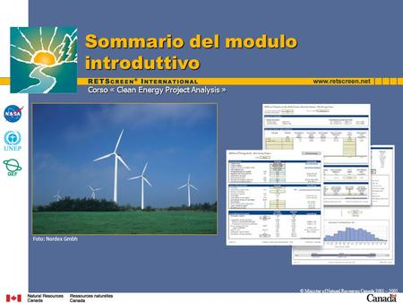 Corso « Clean Energy Project Analysis » Sommario del modulo introduttivo © Minister of Natural Resources Canada 2001 – 2005. Foto: Nordex Gmbh.