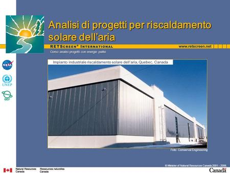 © Minister of Natural Resources Canada 2001 – 2006. Corso analisi progetti con energie pulite Foto: Conserval Engineering Impianto industriale riscaldamento.