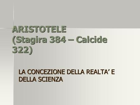 ARISTOTELE (Stagira 384 – Calcide 322)
