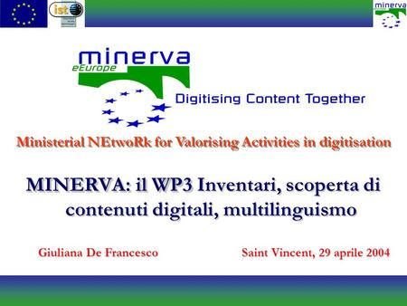 MINERVA: il WP3 MINERVA: il WP3 Inventari, scoperta di contenuti digitali, multilinguismo Ministerial NEtwoRk for Valorising Activities in digitisation.