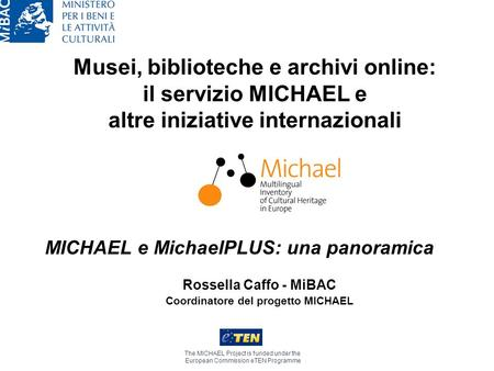 Musei, biblioteche e archivi online: il servizio MICHAEL e altre iniziative internazionali The MICHAEL Project is funded under the European Commission.