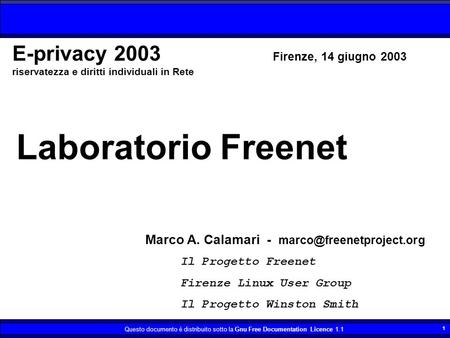 Questo documento è distribuito sotto la Gnu Free Documentation Licence 1.1 1 Laboratorio Freenet Marco A. Calamari - Il Progetto.