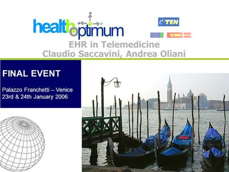 FINAL EVENT Palazzo Franchetti – Venice 23rd & 24th January 2006 EHR in Telemedicine Claudio Saccavini, Andrea Oliani.