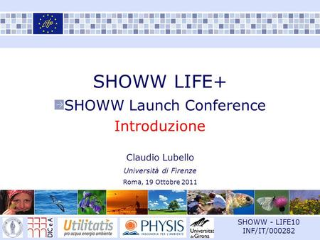 SHOWW - LIFE10 INF/IT/000282 SHOWW LIFE+ SHOWW Launch Conference Introduzione Claudio Lubello Università di Firenze Roma, 19 Ottobre 2011.