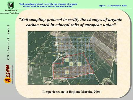 C.O. – S e r v i z i o S u o l i Assessorato Agricoltura Soil sampling protocol to certify the changes of organic carbon stock in mineral soils of european.