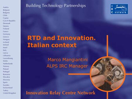 RTD and Innovation. Italian context Marco Mangiantini ALPS IRC Manager.