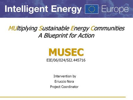 MUltiplying Sustainable Energy Communities A Blueprint for Action MUSEC MUltiplying Sustainable Energy Communities A Blueprint for Action MUSEC EIE/06/024/SI2.445716.