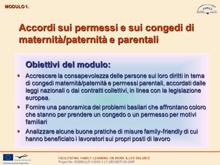 FACILITATING FAMILY LEARNING ON WORK & LIFE BALANCE Project No: 502889-LLP-1-2009-1-LT-GRUNDTVIG-GMP Accordi sui permessi e sui congedi di maternità/paternità