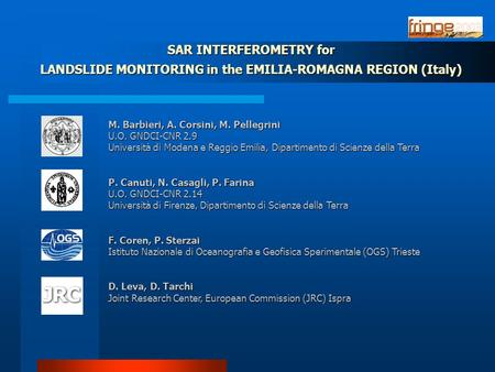 SAR INTERFEROMETRY for LANDSLIDE MONITORING in the EMILIA-ROMAGNA REGION (Italy) M. Barbieri, A. Corsini, M. Pellegrini U.O. GNDCI-CNR 2.9 Università di.
