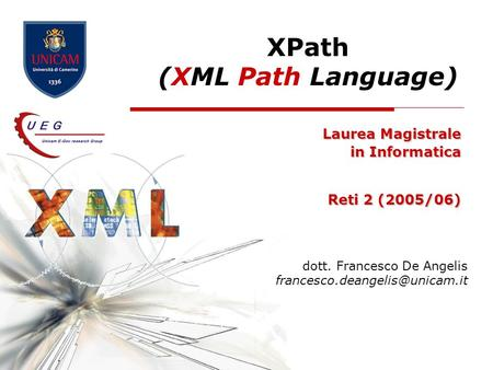XPath (XML Path Language) Laurea Magistrale in Informatica Reti 2 (2005/06) dott. Francesco De Angelis