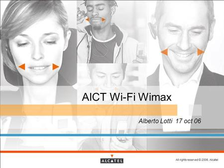 All rights reserved © 2006, Alcatel AICT Wi-Fi Wimax Alberto Lotti 17 oct 06.