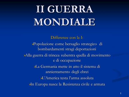 II GUERRA MONDIALE Differenze con la I: