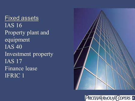 Fixed assets IAS 16 Property plant and equipment IAS 40 Investment property IAS 17 Finance lease IFRIC 1.