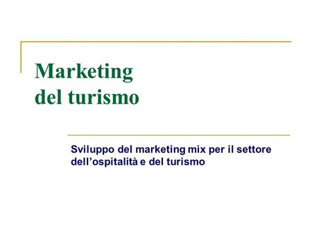 Marketing del turismo Sviluppo del marketing mix per il settore dell'ospitalità e del turismo.