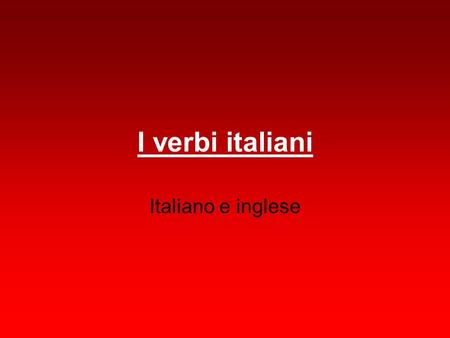 I verbi italiani Italiano e inglese. parlare To speak.