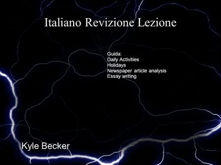 Italiano Revizione Lezione Kyle Becker Guida: Daily Activities Holidays Newspaper article analysis Essay writing.