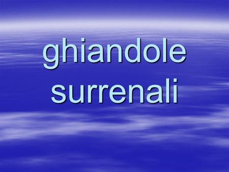 Ghiandole surrenali.