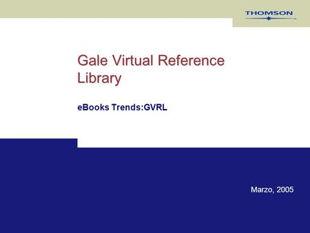 Gale Virtual Reference Library eBooks Trends:GVRL Marzo, 2005.