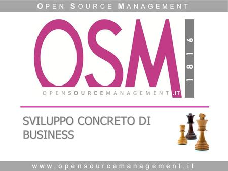 Www.opensourcemanagement.it O PEN S OURCE M ANAGEMENT SVILUPPO CONCRETO DI BUSINESS.