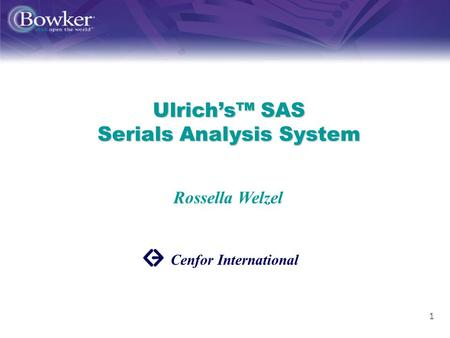1 Ulrichs SAS Serials Analysis System Cenfor International Rossella Welzel.