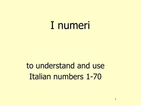 I numeri to understand and use Italian numbers 1-70.