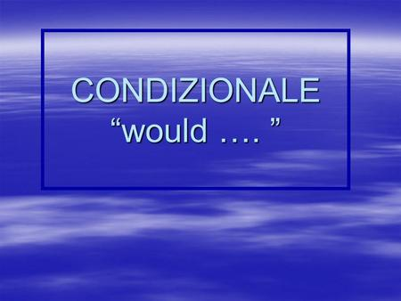 CONDIZIONALE would ….. Come si forma? Formed by taking the stem used in the future and adding the following endings: Formed by taking the stem used in.