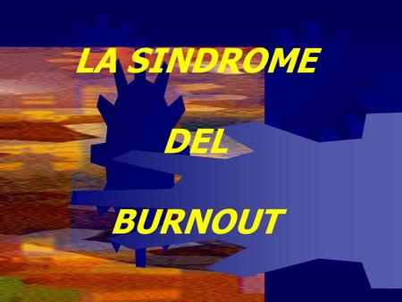 LA SINDROME DEL BURNOUT