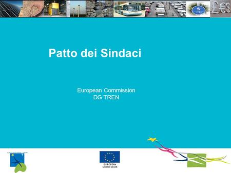 EUROPEAN COMMISSION SUSTAINABLE ENERGY EUROPE 200 5- 200 8 Patto dei Sindaci European Commission DG TREN.
