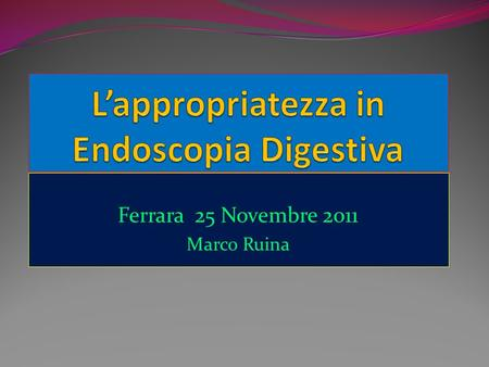 L'appropriatezza in Endoscopia Digestiva