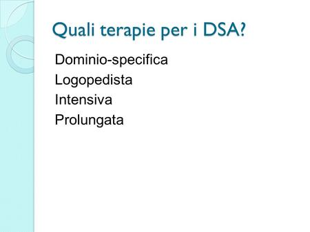 Quali terapie per i DSA? Dominio-specifica Logopedista Intensiva Prolungata.
