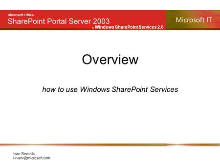E Windows SharePoint Services 2.0 Ivan Renesto Overview how to use Windows SharePoint Services.