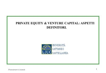 PRIVATE EQUITY & VENTURE CAPITAL: ASPETTI DEFINITORI.