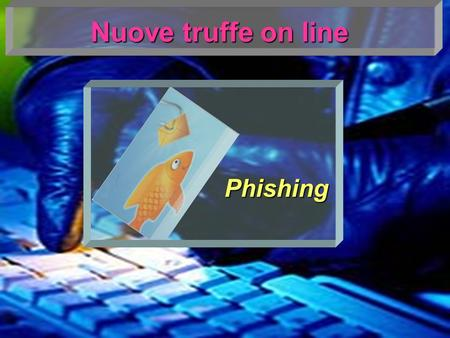Nuove truffe on line Phishing.
